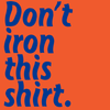 Don't Iron this Shirt