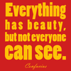 Everything has beauty, but not everyone can see. - Confucius - Quote T-Shirt Design