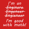 I'm an Engineer... I'm good with Math!