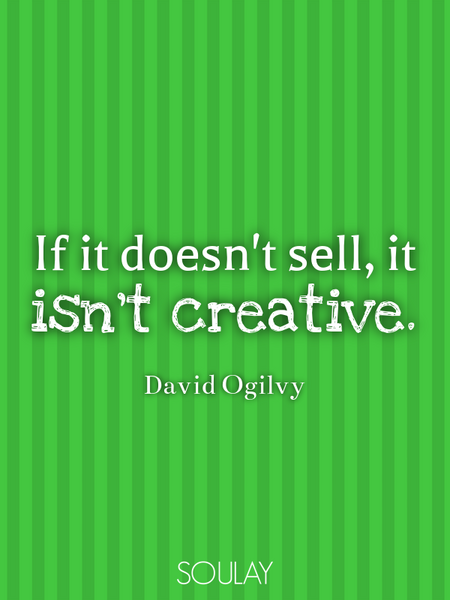 If it doesn't sell, it isn't creative. (Poster)