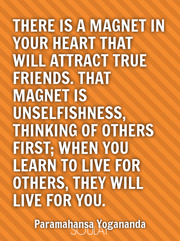 There is a magnet in your heart that will attract true friends. Tha... - Quote Poster