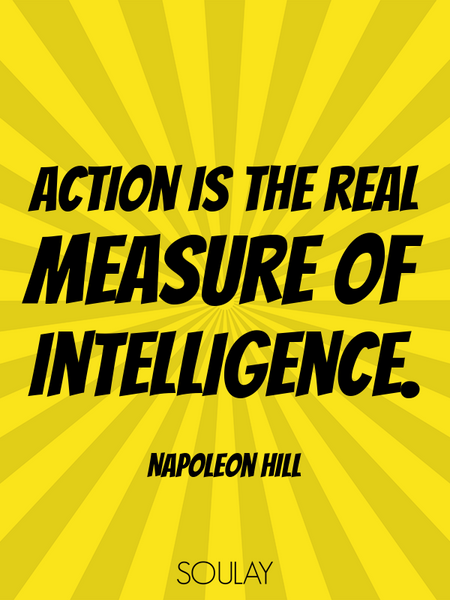 Action is the real measure of intelligence. (Poster)