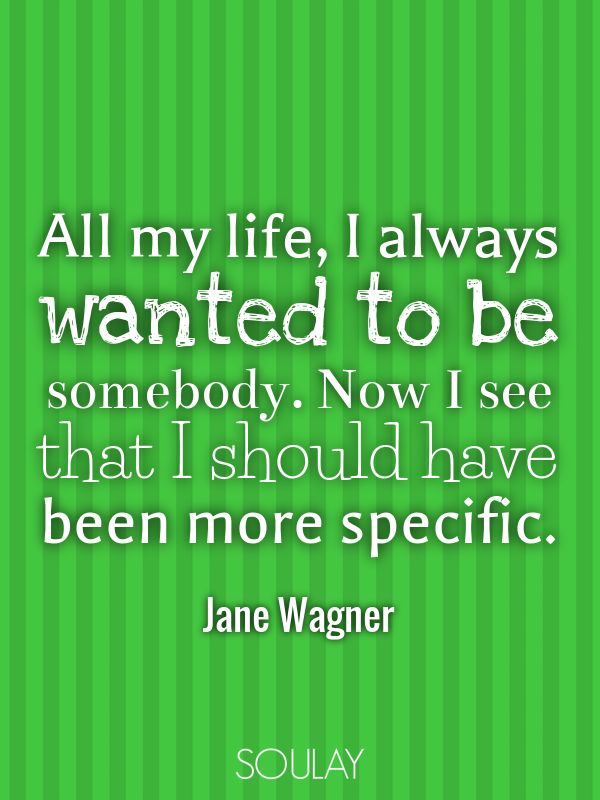 All my life, I always wanted to be somebody. Now I see that I shoul... - Quote Poster