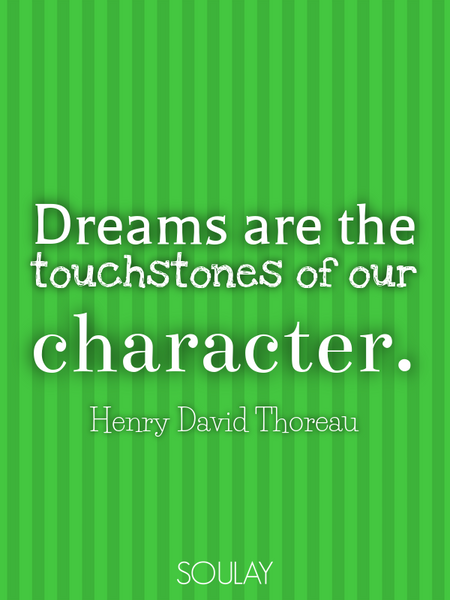 Dreams are the touchstones of our character. (Poster)