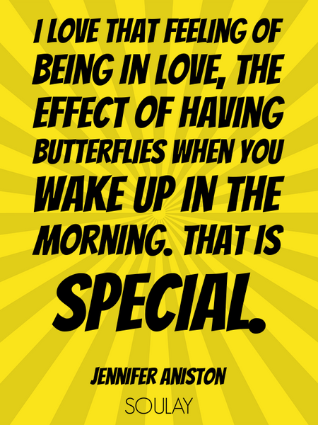 I love that feeling of being in love, the effect of having butterflies when you wake up in the mo... (Poster)