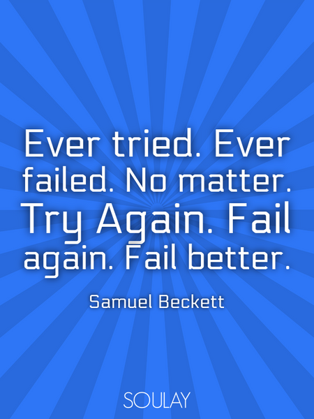 Ever tried. Ever failed. No matter. Try Again. Fail again. Fail better. (Poster)
