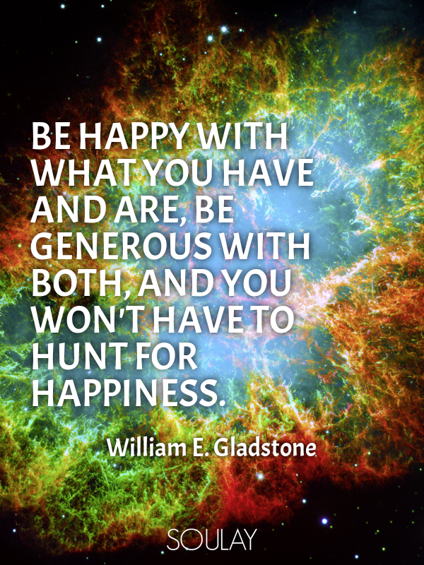 Be happy with what you have and are, be generous with both, and you... - Quote Poster