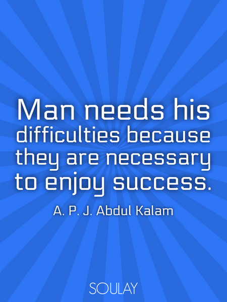 Man needs his difficulties because they are necessary to enjoy success. (Poster)