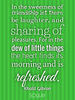 In the sweetness of friendship let there be laughter, and sharing o... - Quote Poster