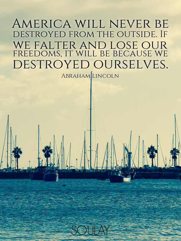 America will never be destroyed from the outside. If we falter and ... - Quote Poster