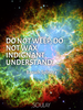 Do not weep; do not wax indignant. Understand. - Quote Poster