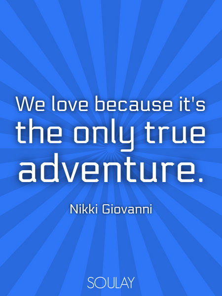 We love because it's the only true adventure. (Poster)