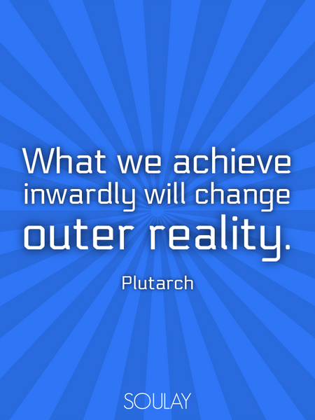 What we achieve inwardly will change outer reality. (Poster)