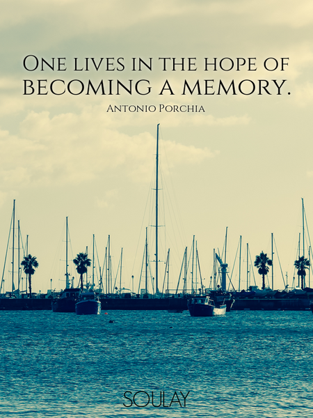 One lives in the hope of becoming a memory. (Poster)