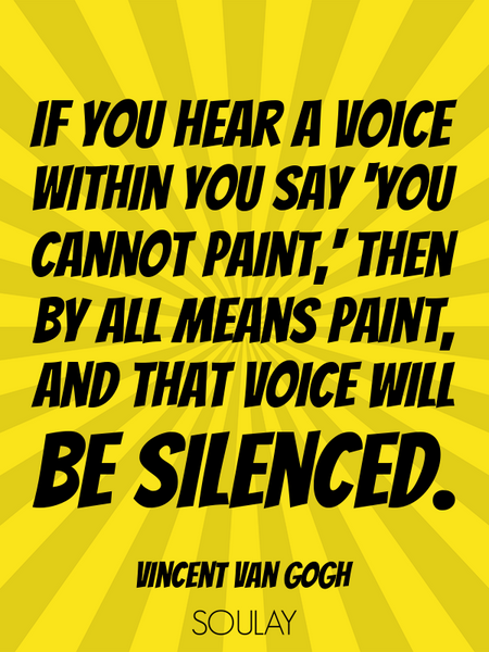 If you hear a voice within you say 'you cannot paint,' then by all means paint, and that voice wi... (Poster)