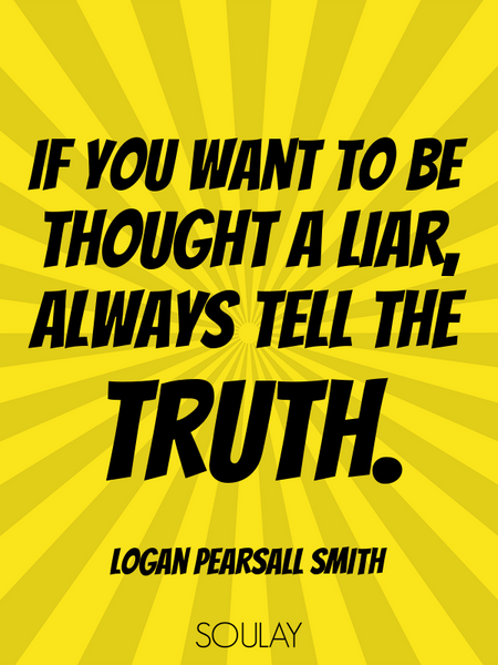 If you want to be thought a liar, always tell the truth. (Poster)