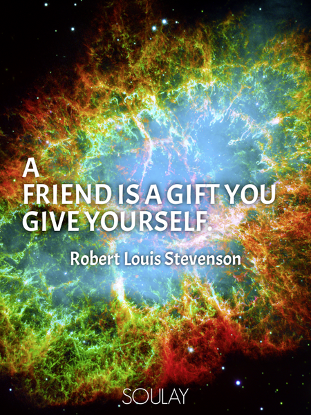 A friend is a gift you give yourself. (Poster)