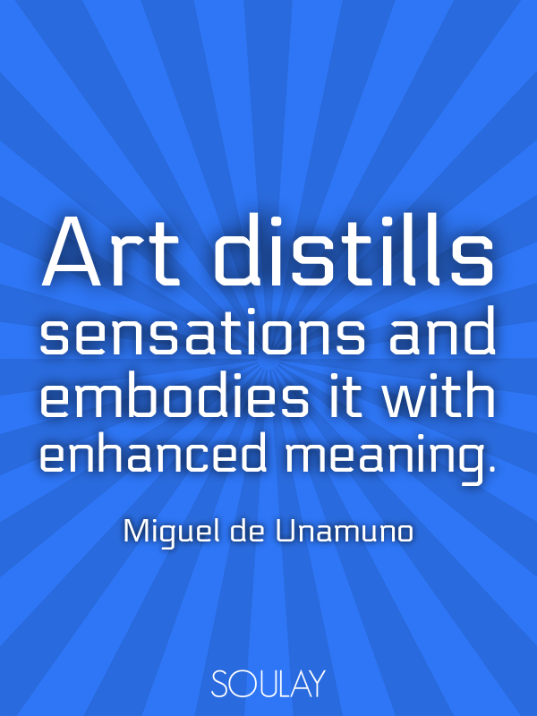 Art distills sensations and embodies it with enhanced meaning. - Quote Poster
