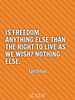 Is freedom anything else than the right to live as we wish? Nothing... - Quote Poster