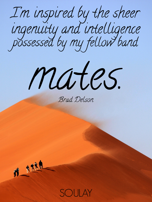I'm inspired by the sheer ingenuity and intelligence possessed by m... - Quote Poster