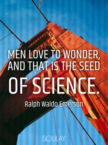 Men love to wonder, and that is the seed of science. (Poster)