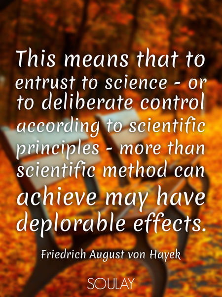 This means that to entrust to science - or to deliberate control according to scientific principl... (Poster)