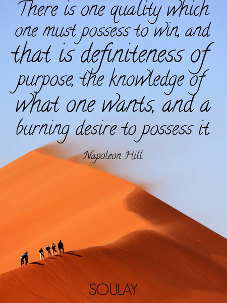 There is one quality which one must possess to win, and that is definiteness of purpose, the know... (Poster)