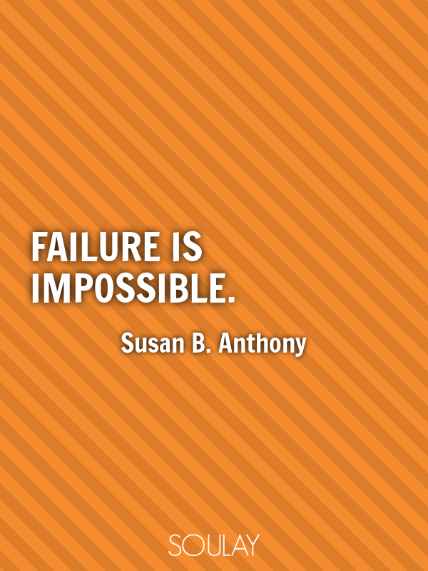 Failure is impossible. - Quote Poster