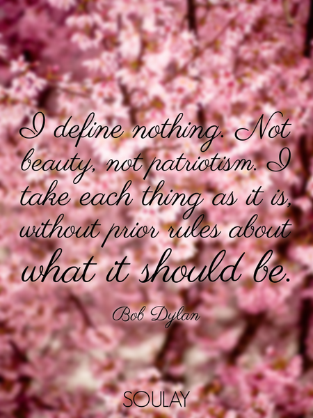 I define nothing. Not beauty, not patriotism. I take each thing as it is, without prior rules abo... (Poster)