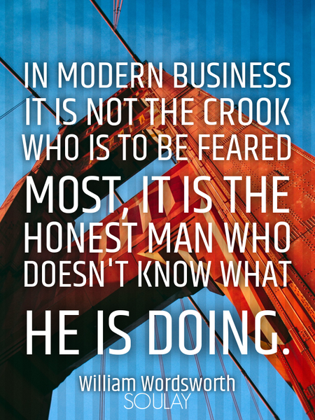 In modern business it is not the crook who is to be feared most, it is the honest man who doesn't... (Poster)