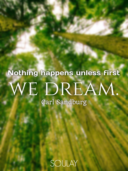 Nothing happens unless first we dream. (Poster)