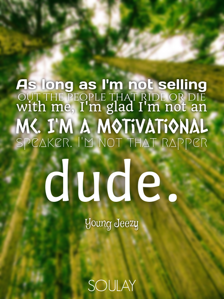 As long as I'm not selling out the people that ride or die with me, I'm glad I'm not an MC. I'm a... (Poster)