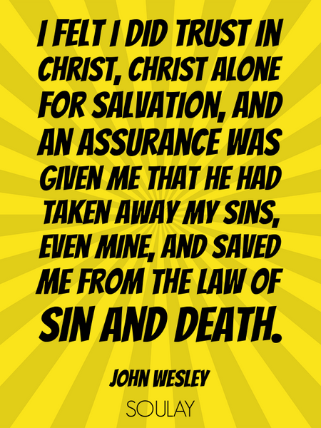 I felt I did trust in Christ, Christ alone for salvation, and an assurance was given me that he h... (Poster)