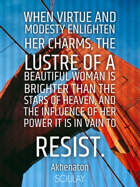 When virtue and modesty enlighten her charms, the lustre of a beautiful woman is brighter than th... (Poster)