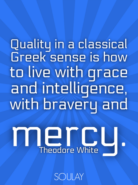 Quality in a classical Greek sense is how to live with grace and intelligence, with bravery and m... (Poster)