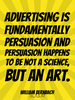 Advertising is fundamentally persuasion and persuasion happens to b... - Quote Poster