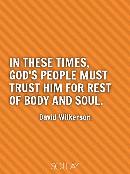 In these times, God's people must trust him for rest of body and soul. (Poster)