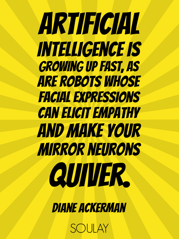 Artificial intelligence is growing up fast, as are robots whose fac... - Quote Poster