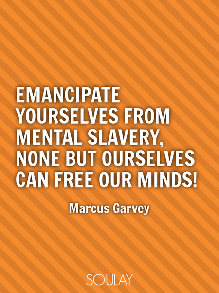 Emancipate yourselves from mental slavery, none but ourselves can free our minds! (Poster)