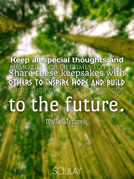 Keep all special thoughts and memories for lifetimes to come. Share these keepsakes with others t... (Poster)