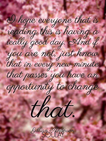 I hope everyone that is reading this is having a really good day. And if you are not, just know t... (Poster)
