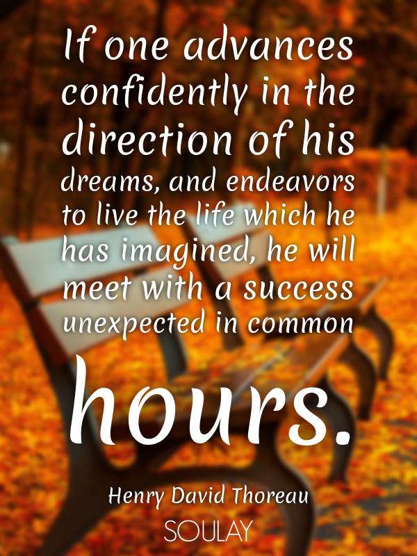 If one advances confidently in the direction of his dreams, and end... - Quote Poster