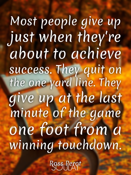 Most people give up just when they're about to achieve success. They quit on the one yard line. T... (Poster)