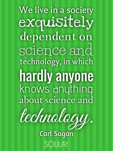 We live in a society exquisitely dependent on science and technology, in which hardly anyone know... (Poster)