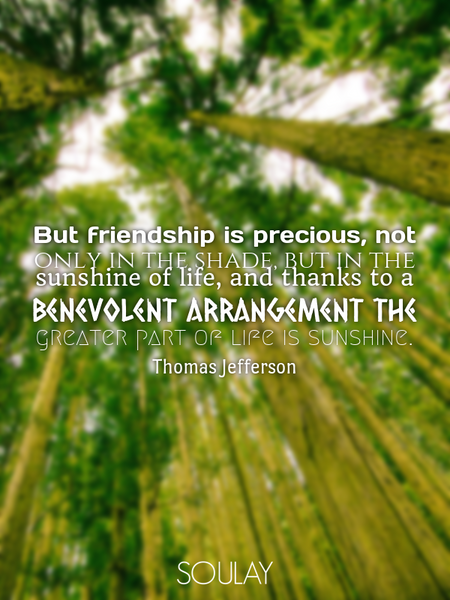 But friendship is precious, not only in the shade, but in the sunshine of life, and thanks to a b... (Poster)