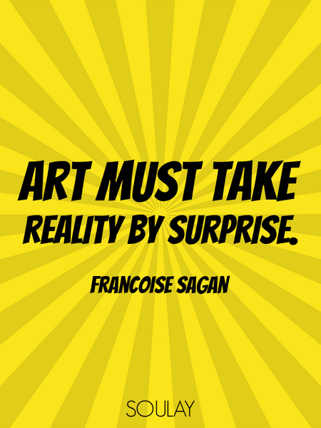 Art must take reality by surprise. (Poster)