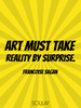 Art must take reality by surprise. - Quote Poster