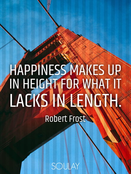 Happiness makes up in height for what it lacks in length. (Poster)