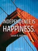Independence is happiness. - Quote Poster