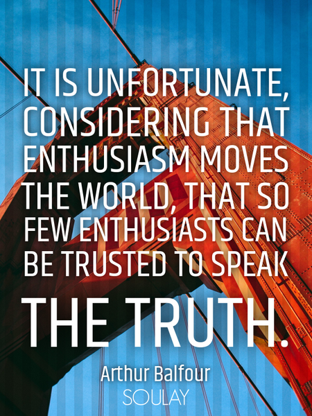 It is unfortunate, considering that enthusiasm moves the world, that so few enthusiasts can be tr... (Poster)